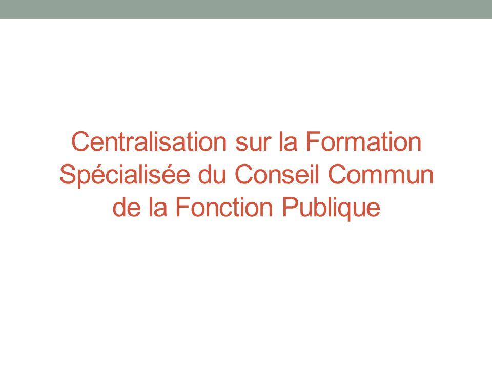 Centralisation sur la Formation Spécialisée du Conseil Commun de la Fonction Publique