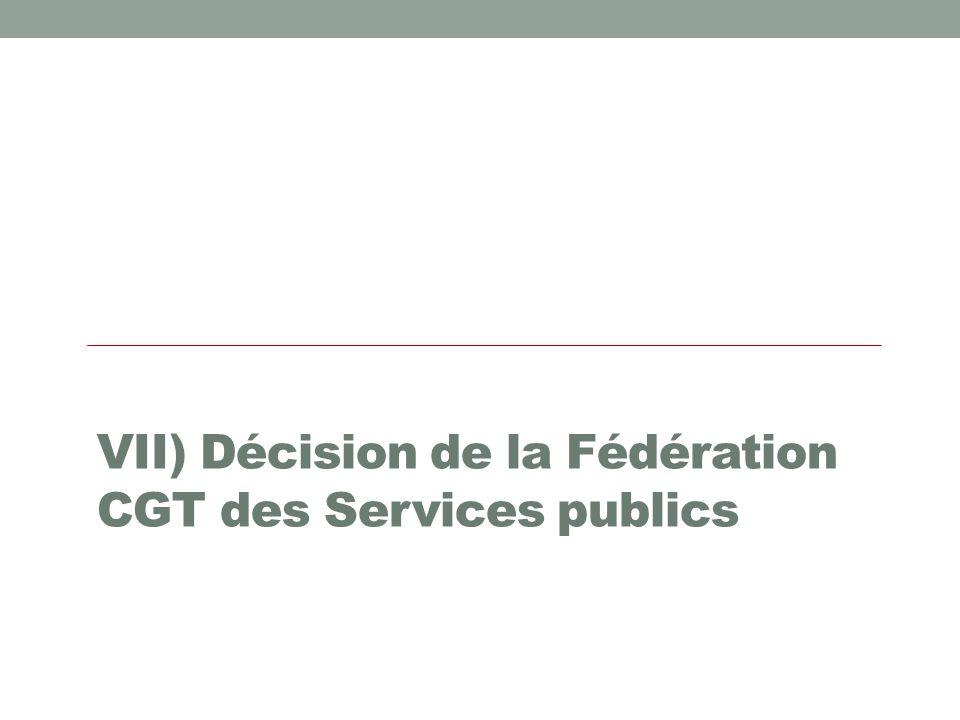 VII) Décision de la Fédération CGT des Services publics