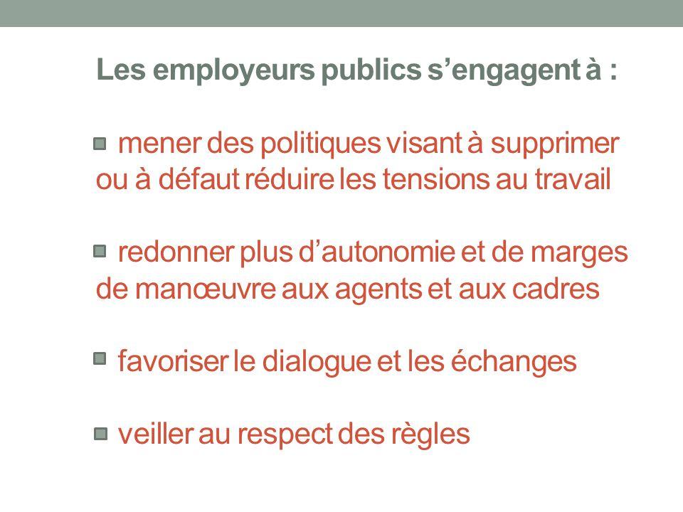 Les employeurs publics s'engagent à : mener des politiques visant à supprimer ou à défaut réduire les tensions au travail redonner plus d'autonomie et