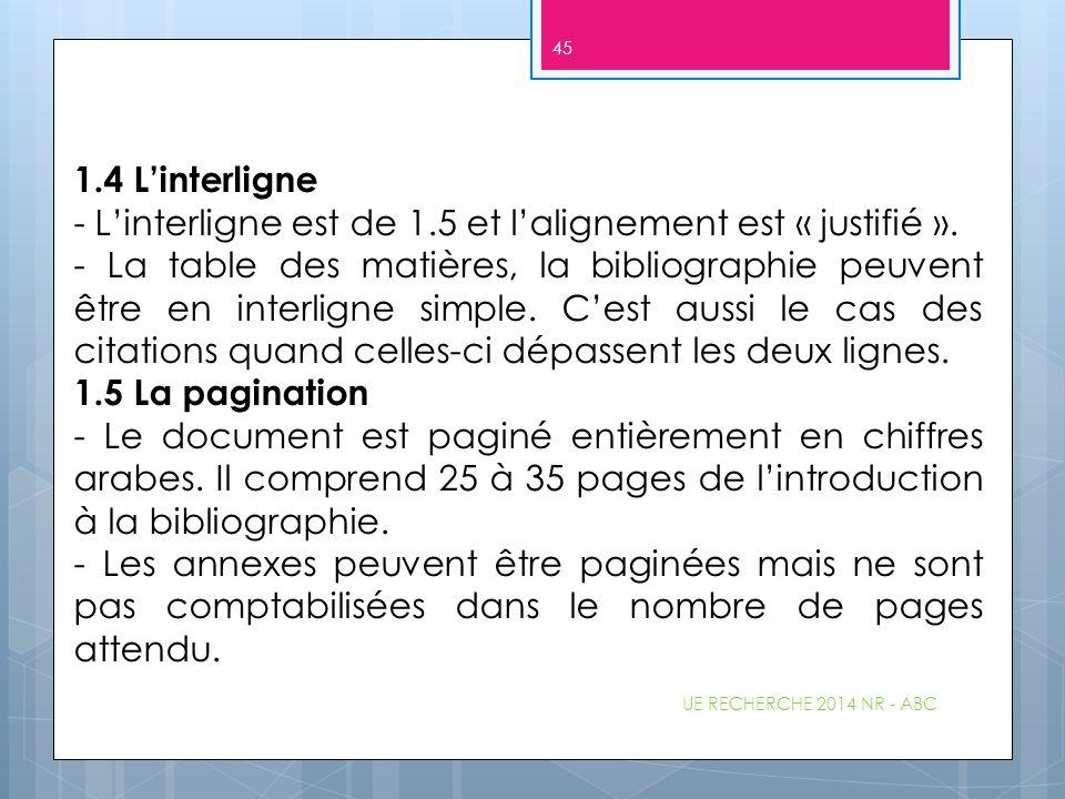 UE RECHERCHE 2014 NR - ABC 45 1.4 L'interligne - L'interligne est de 1.5 et l'alignement est « justifié ». - La table des matières, la bibliographie p