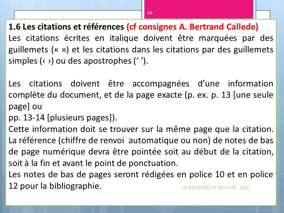 1.6 Les citations et références (cf consignes A. Bertrand Callede) Les citations écrites en italique doivent être marquées par des guillemets (« ») et