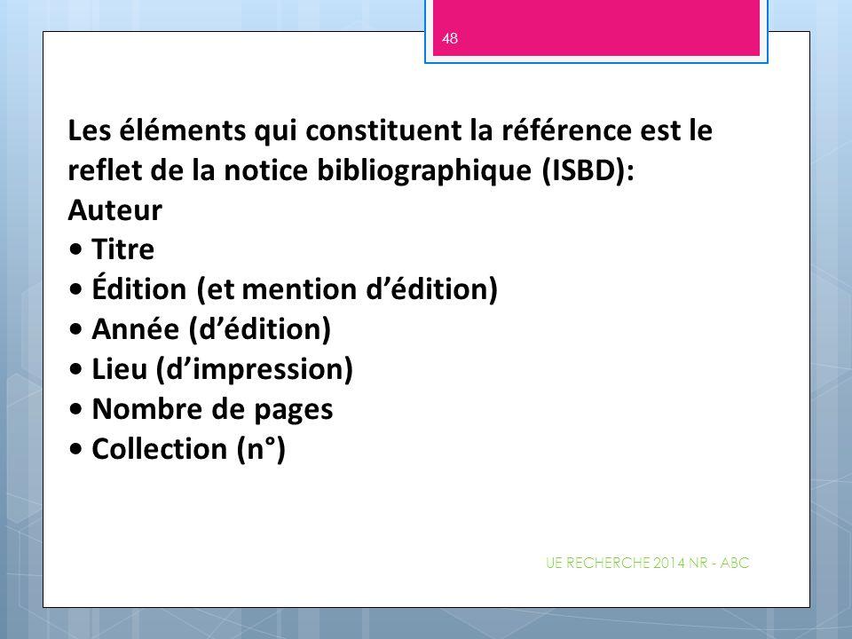 UE RECHERCHE 2014 NR - ABC 48 Les éléments qui constituent la référence est le reflet de la notice bibliographique (ISBD): Auteur Titre Édition (et me