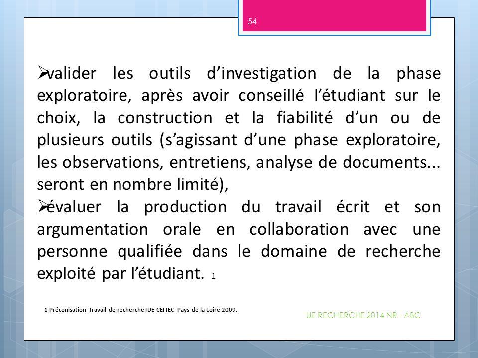  valider les outils d'investigation de la phase exploratoire, après avoir conseillé l'étudiant sur le choix, la construction et la fiabilité d'un ou