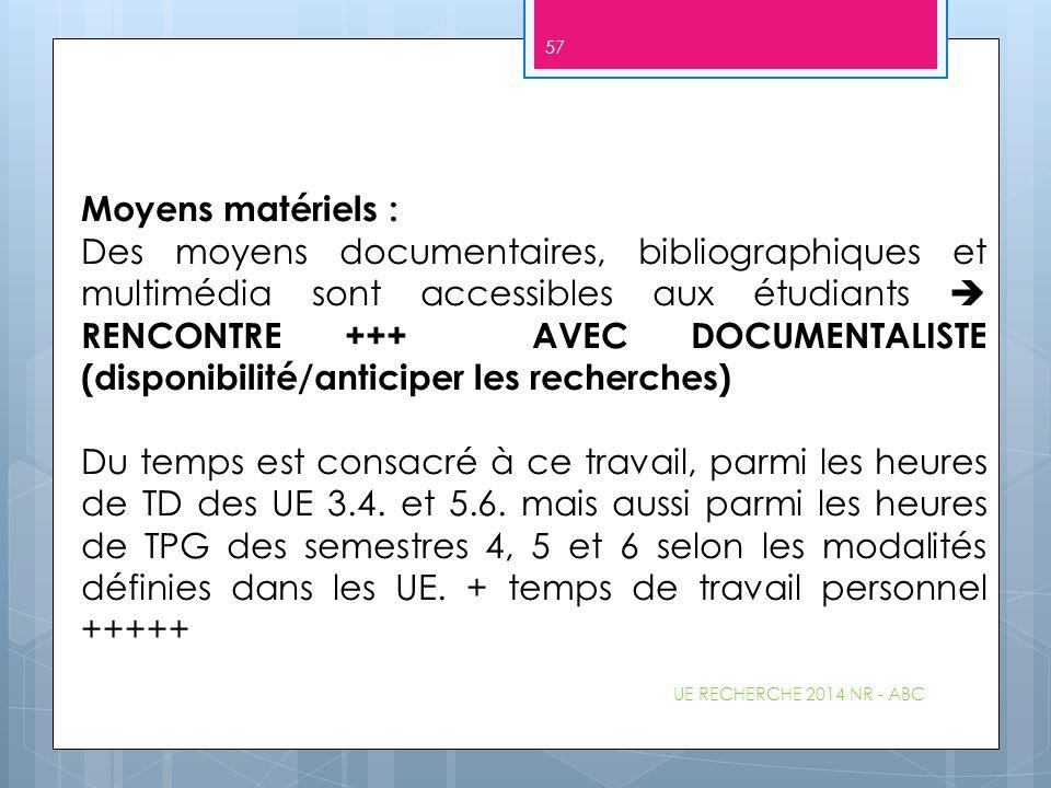 UE RECHERCHE 2014 NR - ABC 57 Moyens matériels : Des moyens documentaires, bibliographiques et multimédia sont accessibles aux étudiants  RENCONTRE +