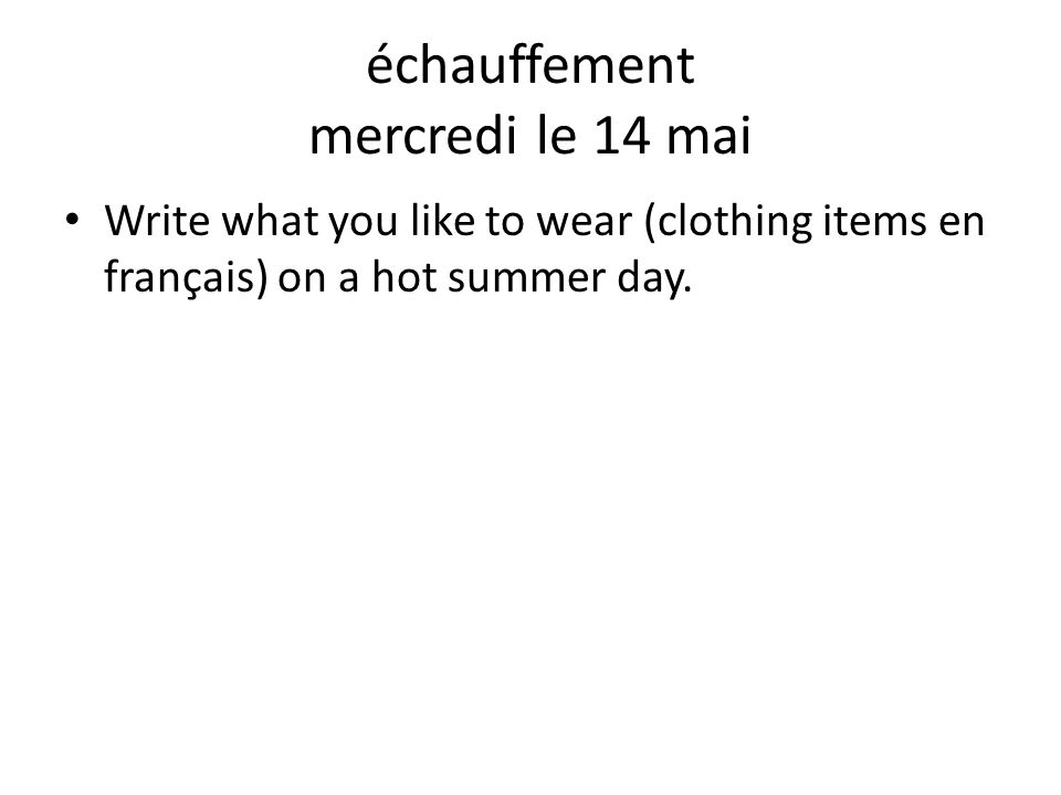 Write what you like to wear (clothing items en français) on a hot summer day.