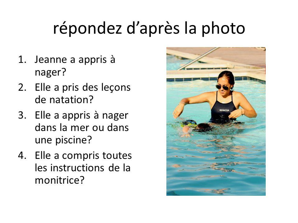 répondez d'après la photo 1.Jeanne a appris à nager? 2.Elle a pris des leçons de natation? 3.Elle a appris à nager dans la mer ou dans une piscine? 4.