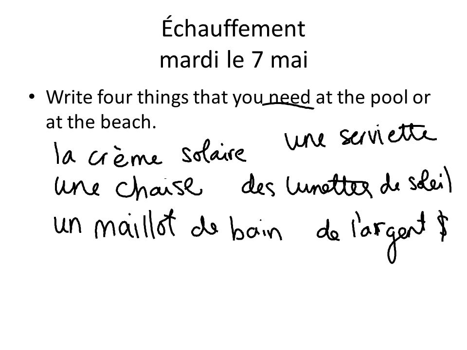 Échauffement mardi le 7 mai Write four things that you need at the pool or at the beach.