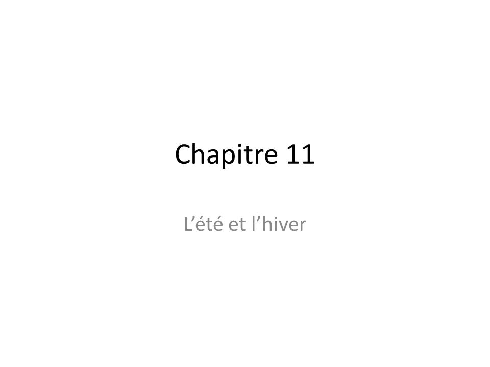 Objectifs In this chapter, you will learn to: -Describe summer and winter weather -Talk about summer activities and sports -Talk about winter sports -Discuss past actions and events -Make negative statements -Talk about a ski trip in Québec