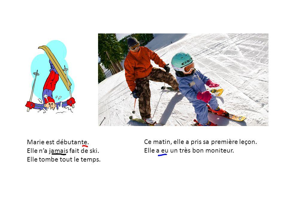 Marie est débutante. Elle n'a jamais fait de ski. Elle tombe tout le temps. Ce matin, elle a pris sa première leçon. Elle a eu un très bon moniteur.