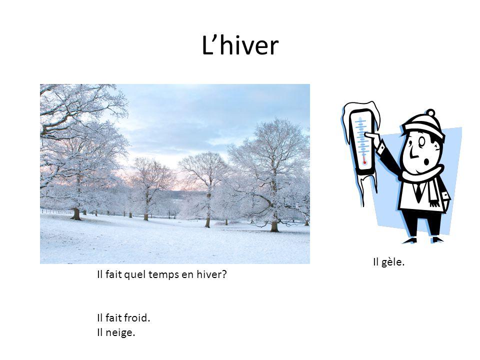 L'hiver Il fait quel temps en hiver? Il fait froid. Il neige. Il gèle.