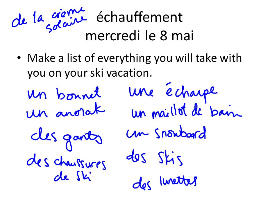 échauffement mercredi le 8 mai Make a list of everything you will take with you on your ski vacation.