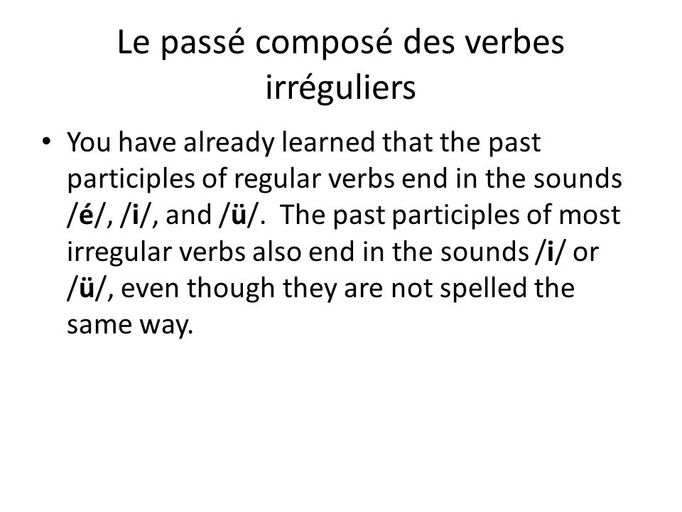 You have already learned that the past participles of regular verbs end in the sounds /é/, /i/, and /ü/.
