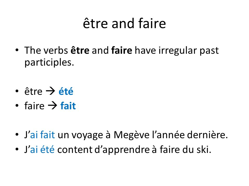 être and faire The verbs être and faire have irregular past participles.