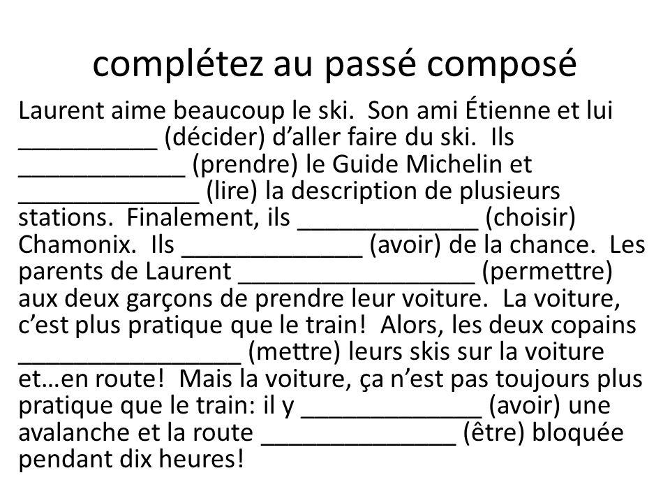 Laurent aime beaucoup le ski. Son ami Étienne et lui __________ (décider) d'aller faire du ski. Ils ____________ (prendre) le Guide Michelin et ______