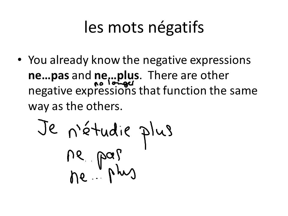 les mots négatifs You already know the negative expressions ne…pas and ne…plus.