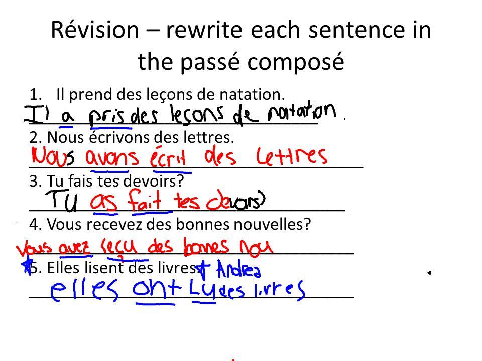 Révision – rewrite each sentence in the passé composé 1.Il prend des leçons de natation. ________________________________ 2. Nous écrivons des lettres