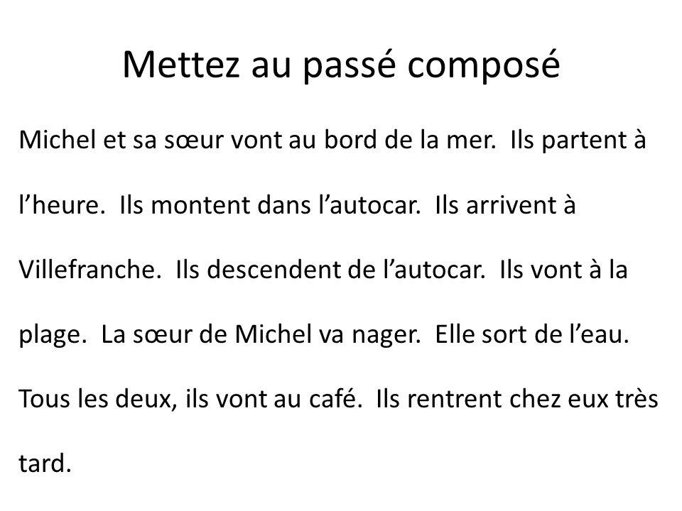 Michel et sa sœur vont au bord de la mer. Ils partent à l'heure. Ils montent dans l'autocar. Ils arrivent à Villefranche. Ils descendent de l'autocar.