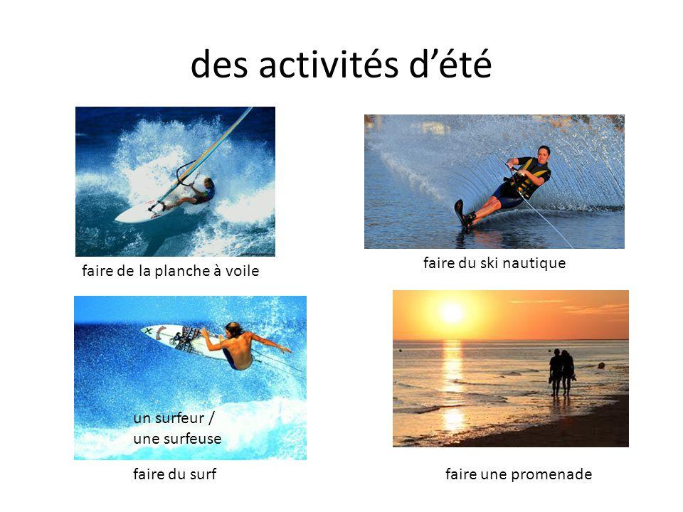des activités d'été faire de la planche à voile faire du ski nautique faire du surf un surfeur / une surfeuse faire une promenade