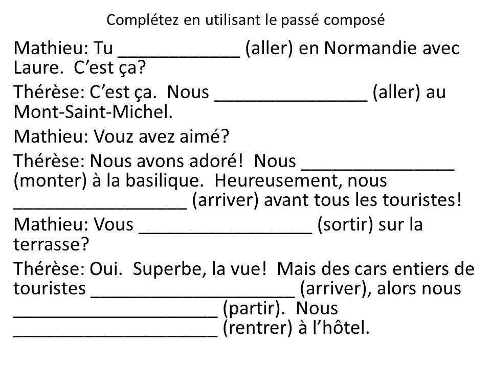 Mathieu: Tu ____________ (aller) en Normandie avec Laure. C'est ça? Thérèse: C'est ça. Nous _______________ (aller) au Mont-Saint-Michel. Mathieu: Vou