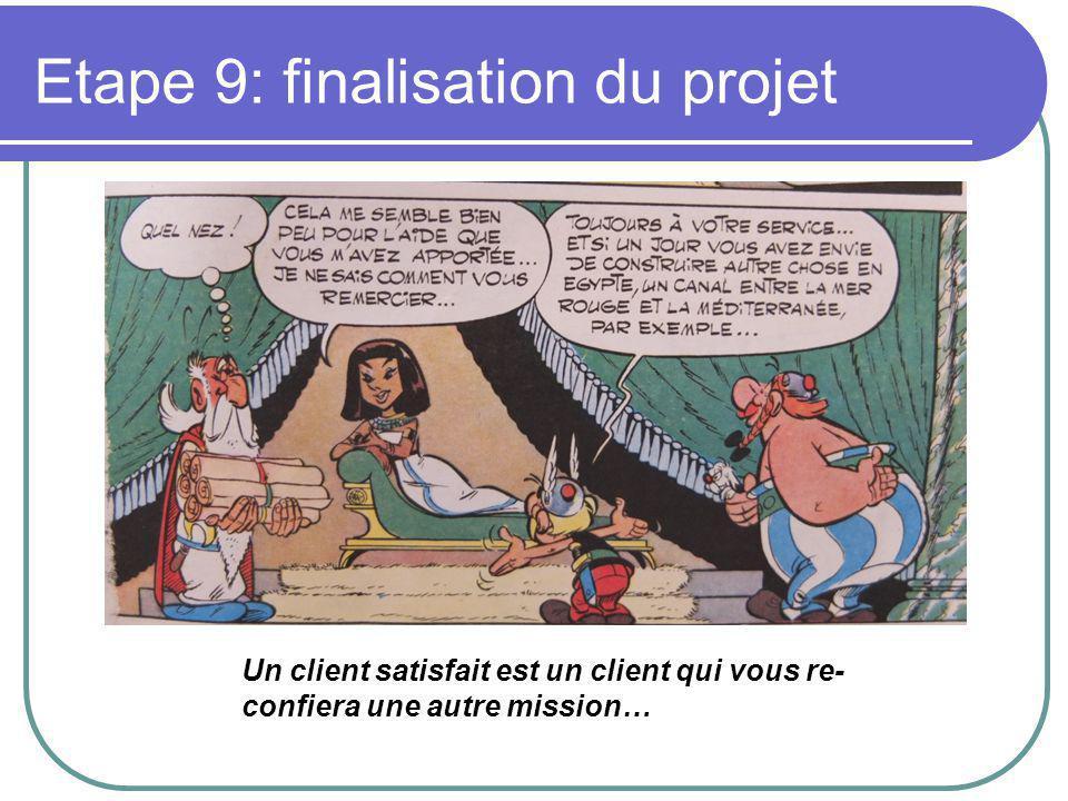 Etape 9: finalisation du projet Un client satisfait est un client qui vous re- confiera une autre mission…