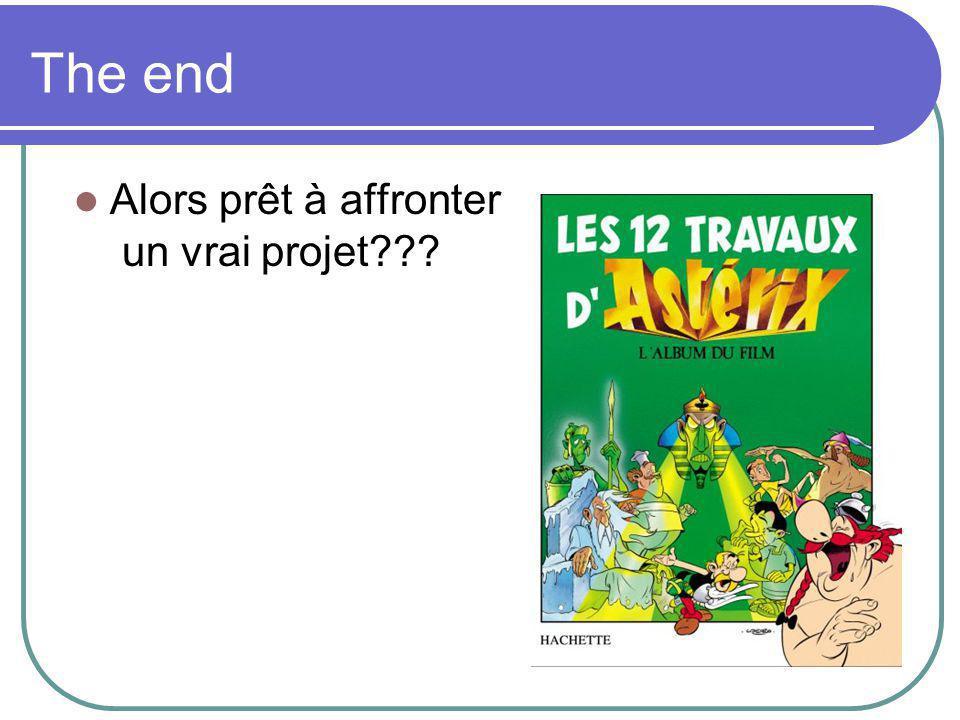 The end Alors prêt à affronter un vrai projet???