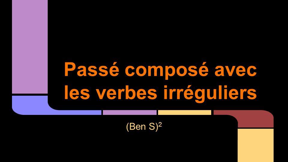 Passé composé avec les verbes irréguliers (Ben S) 2