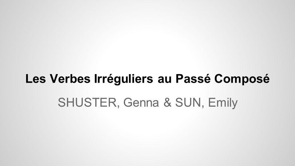 Les Verbes Irréguliers au Passé Composé SHUSTER, Genna & SUN, Emily