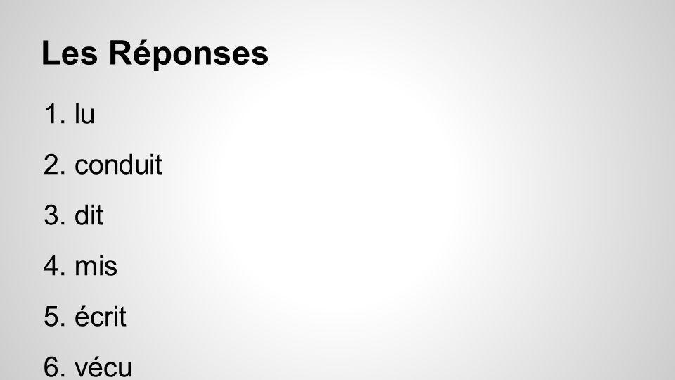 Les Réponses 1.lu 2.conduit 3.dit 4.mis 5.écrit 6.vécu