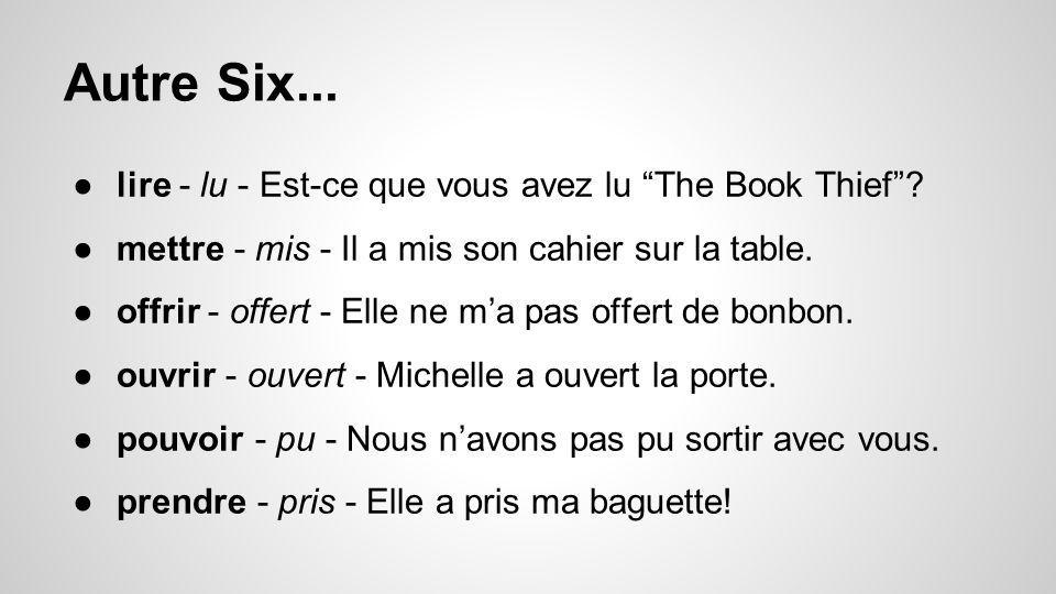 """Autre Six... ●lire - lu - Est-ce que vous avez lu """"The Book Thief""""? ●mettre - mis - Il a mis son cahier sur la table. ●offrir - offert - Elle ne m'a p"""