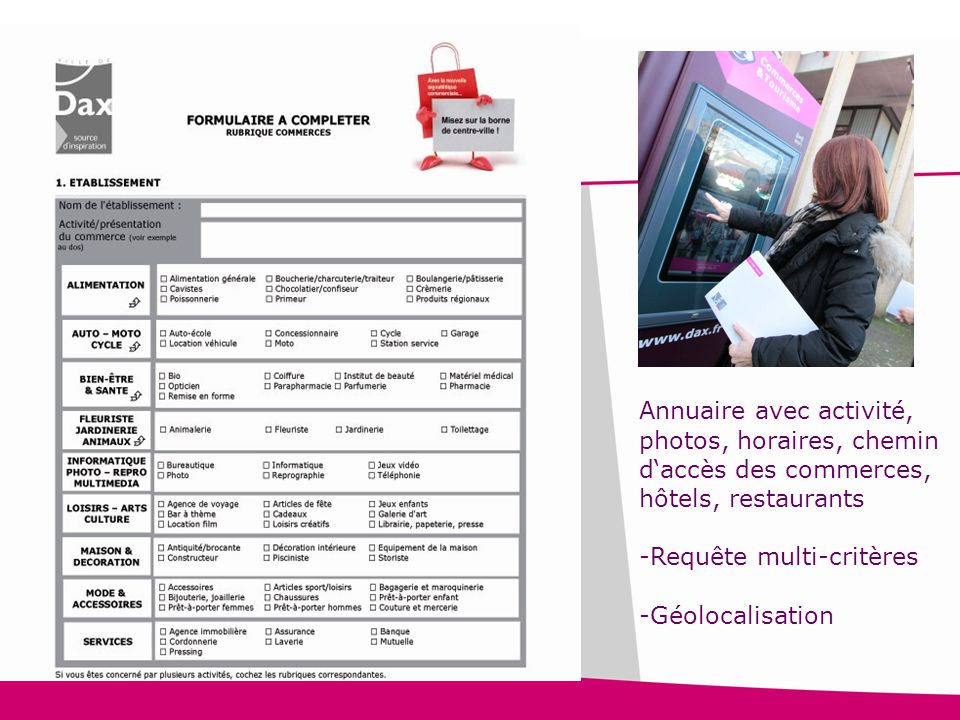 17 Ville de Dax - Pôle de développement économique et commercial – 18 juin 2014 Annuaire avec activité, photos, horaires, chemin d'accès des commerces