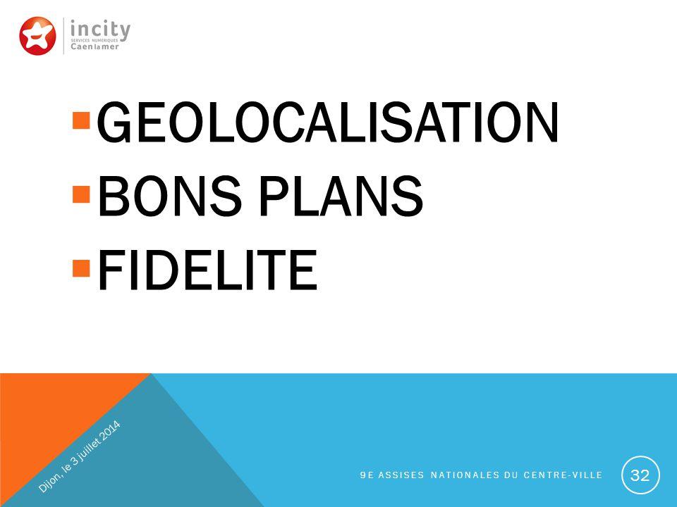  GEOLOCALISATION  BONS PLANS  FIDELITE Dijon, le 3 juillet 2014 9E ASSISES NATIONALES DU CENTRE-VILLE 32