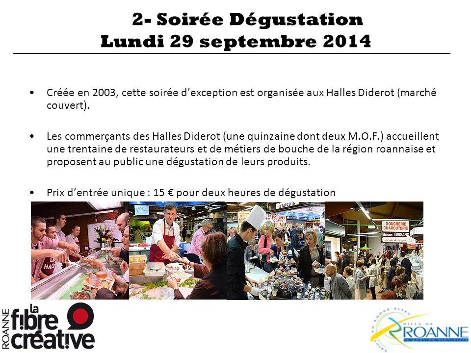 2- Soirée Dégustation Lundi 29 septembre 2014 Créée en 2003, cette soirée d'exception est organisée aux Halles Diderot (marché couvert). Les commerçan