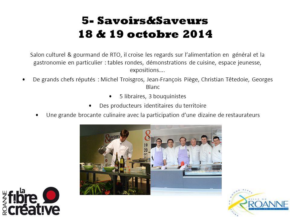 5- Savoirs&Saveurs 18 & 19 octobre 2014 Salon culturel & gourmand de RTO, il croise les regards sur l'alimentation en général et la gastronomie en par