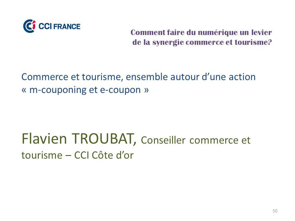 50 Flavien TROUBAT, Conseiller commerce et tourisme – CCI Côte d'or Comment faire du numérique un levier de la synergie commerce et tourisme? Commerce