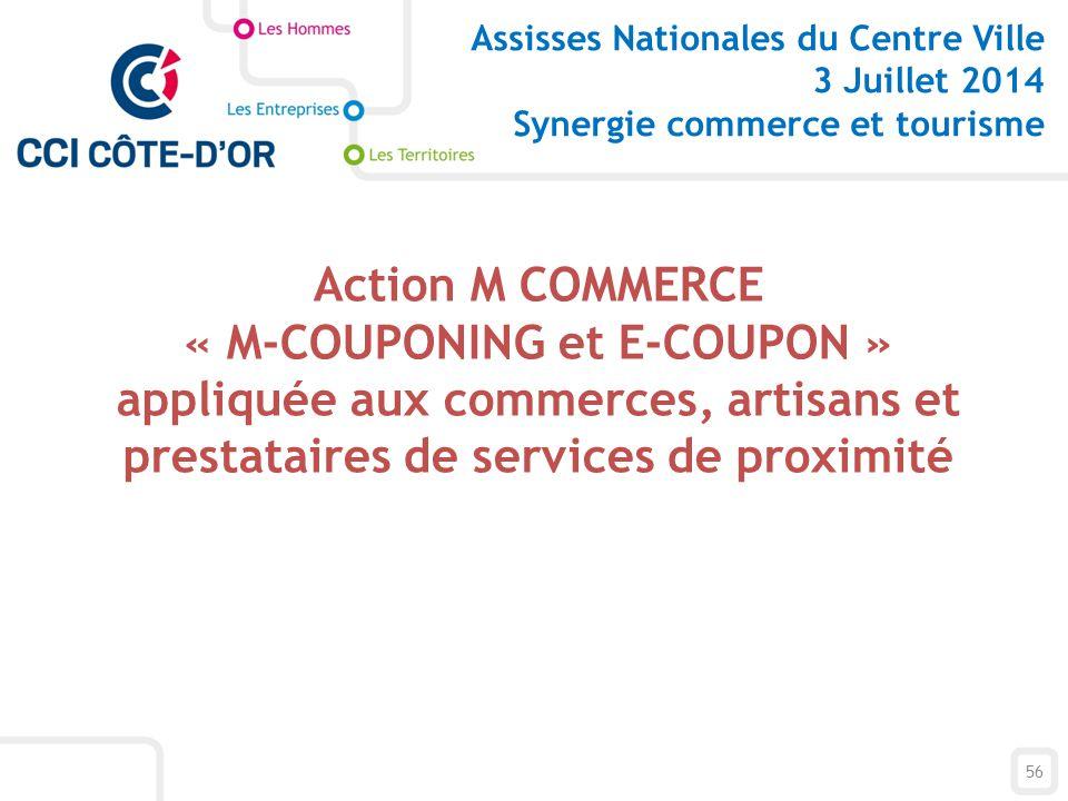 56 Action M COMMERCE « M-COUPONING et E-COUPON » appliquée aux commerces, artisans et prestataires de services de proximité Assisses Nationales du Cen