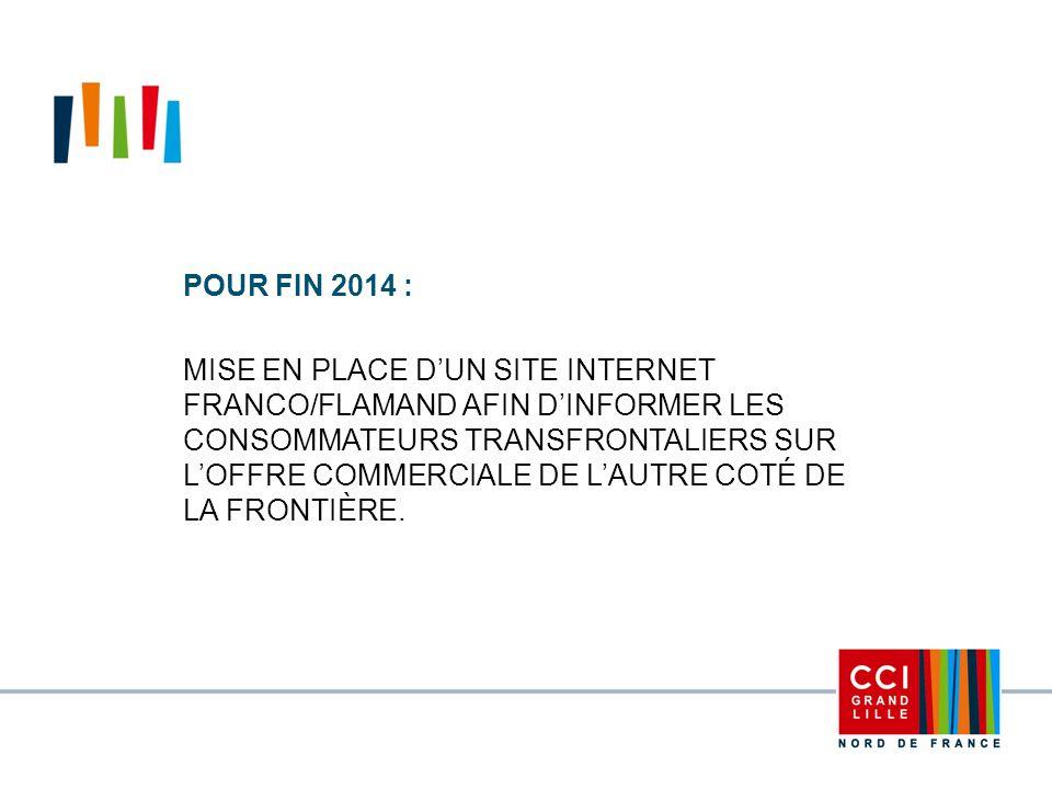 POUR FIN 2014 : MISE EN PLACE D'UN SITE INTERNET FRANCO/FLAMAND AFIN D'INFORMER LES CONSOMMATEURS TRANSFRONTALIERS SUR L'OFFRE COMMERCIALE DE L'AUTRE