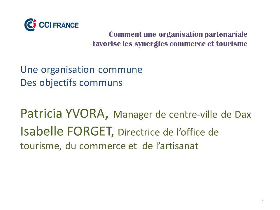 7 Une organisation commune Des objectifs communs Patricia YVORA, Manager de centre-ville de Dax Isabelle FORGET, Directrice de l'office de tourisme, d