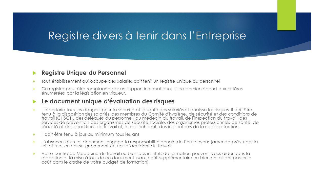 Registre divers à tenir dans l'Entreprise  Registre Unique du Personnel  Tout établissement qui occupe des salariés doit tenir un registre unique du