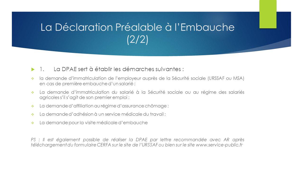 La Déclaration Préalable à l'Embauche (2/2)  1.La DPAE sert à établir les démarches suivantes :  la demande d'immatriculation de l'employeur auprès
