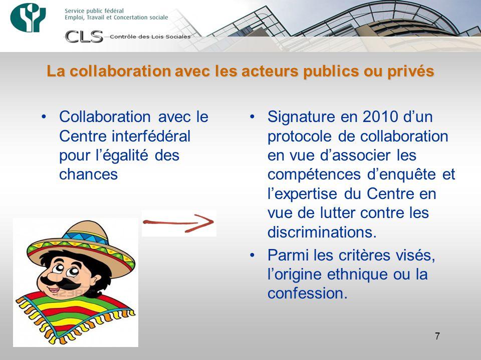 La collaboration avec les acteurs publics ou privés 7 Collaboration avec le Centre interfédéral pour l'égalité des chances Signature en 2010 d'un protocole de collaboration en vue d'associer les compétences d'enquête et l'expertise du Centre en vue de lutter contre les discriminations.