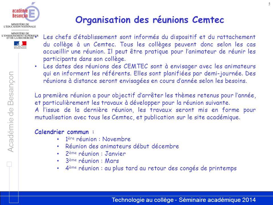 Technologie au collège - Séminaire académique 2014 Académie de Besançon 5 Organisation des réunions Cemtec Les chefs d'établissement sont informés du