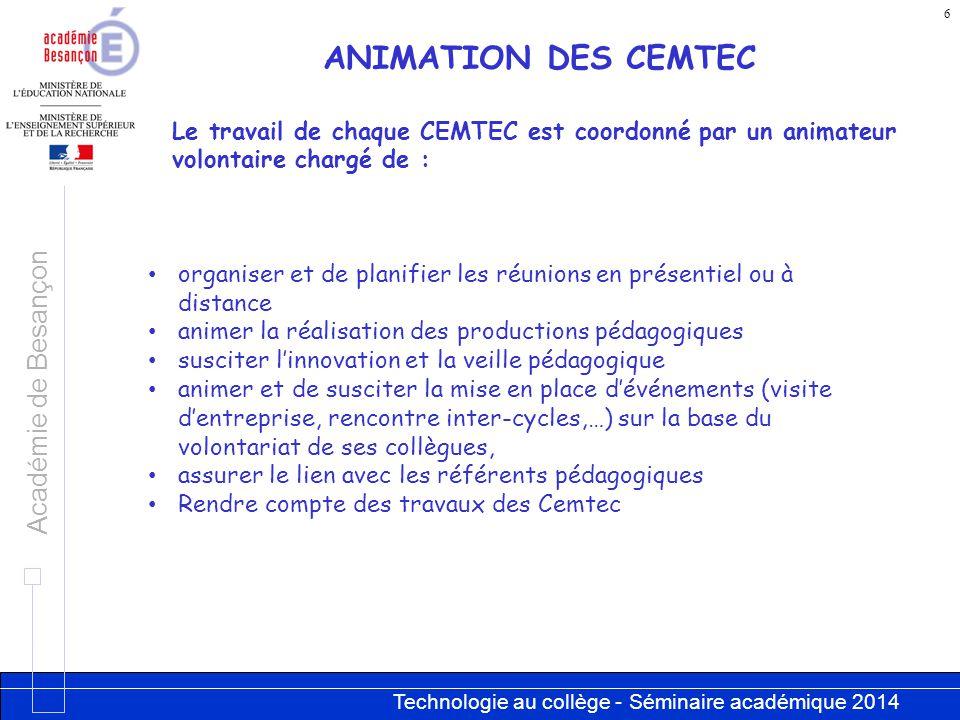 Technologie au collège - Séminaire académique 2014 Académie de Besançon 6 ANIMATION DES CEMTEC Le travail de chaque CEMTEC est coordonné par un animat