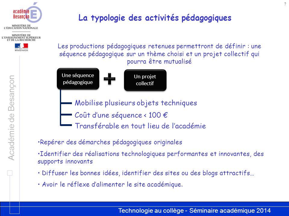 Technologie au collège - Séminaire académique 2014 Académie de Besançon 7 Les productions pédagogiques retenues permettront de définir : une séquence