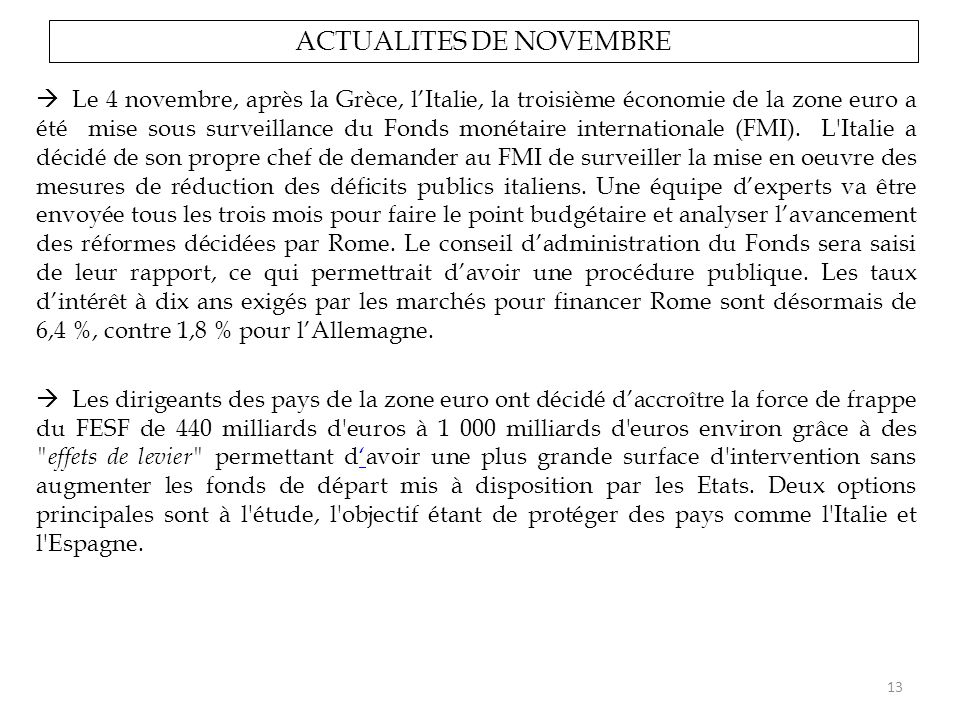  Le 4 novembre, après la Grèce, l'Italie, la troisième économie de la zone euro a été mise sous surveillance du Fonds monétaire internationale (FMI).