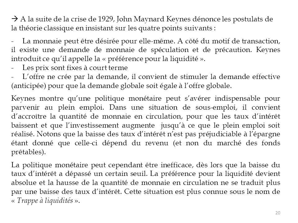  A la suite de la crise de 1929, John Maynard Keynes dénonce les postulats de la théorie classique en insistant sur les quatre points suivants : -La