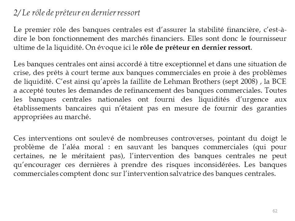 2/ Le rôle de prêteur en dernier ressort Le premier rôle des banques centrales est d'assurer la stabilité financière, c'est-à- dire le bon fonctionnem