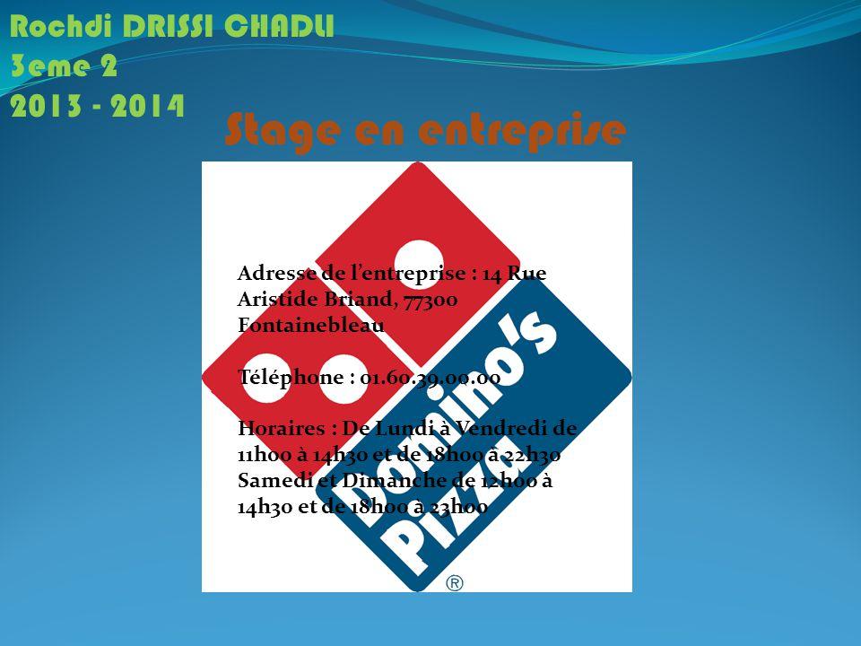 Stage en entreprise Rochdi DRISSI CHADLI 3eme 2 2013 - 2014 Adresse de l'entreprise : 14 Rue Aristide Briand, 77300 Fontainebleau Téléphone : 01.60.39