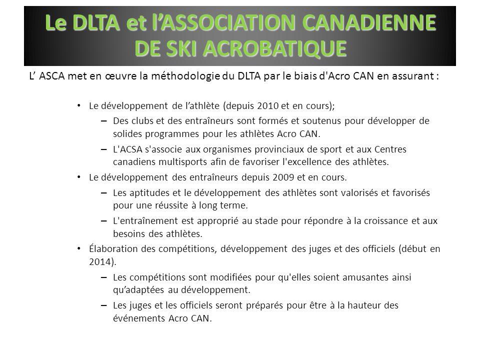 L' ASCA met en œuvre la méthodologie du DLTA par le biais d'Acro CAN en assurant : Le développement de l'athlète (depuis 2010 et en cours); – Des club