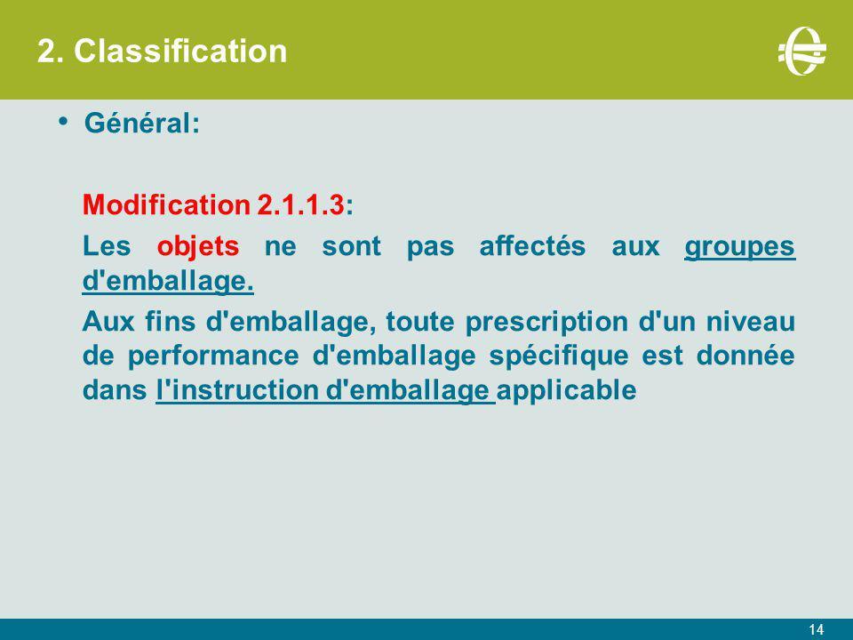 2. Classification Général: Modification 2.1.1.3: Les objets ne sont pas affectés aux groupes d'emballage. Aux fins d'emballage, toute prescription d'u