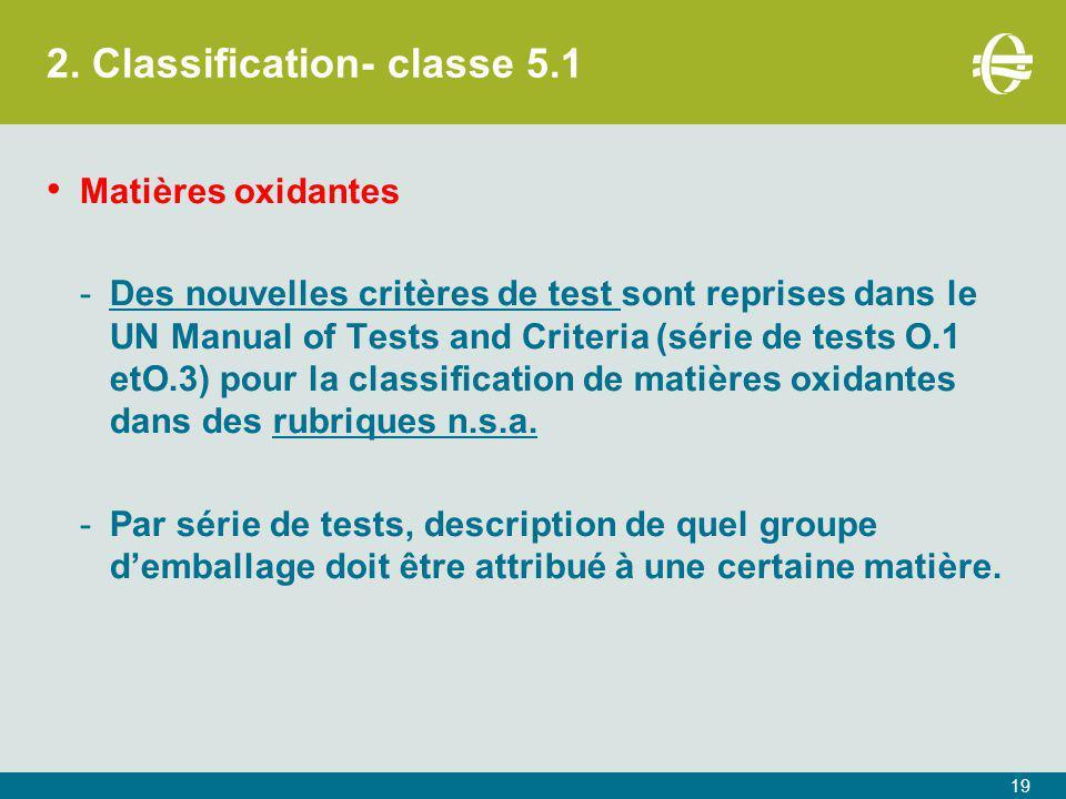 2. Classification- classe 5.1 19 Matières oxidantes -Des nouvelles critères de test sont reprises dans le UN Manual of Tests and Criteria (série de te